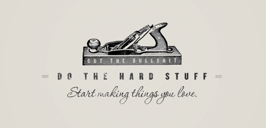 Cut the bullshit, do the hard work, on your desktop
