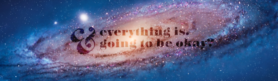 Everything is. In space.